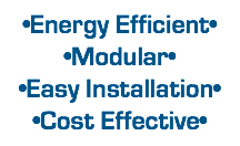 •Energy Efficient• •Modular• •Easy Installation• •Cost Effective•